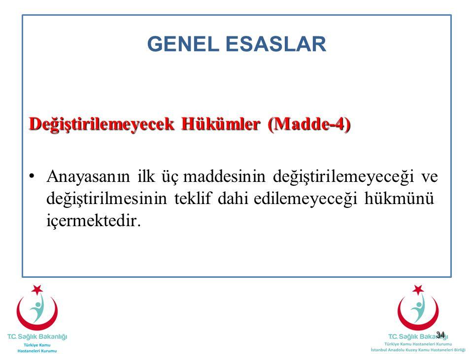 34 GENEL ESASLAR Değiştirilemeyecek Hükümler (Madde-4) Anayasanın ilk üç maddesinin değiştirilemeyeceği ve değiştirilmesinin teklif dahi edilemeyeceği