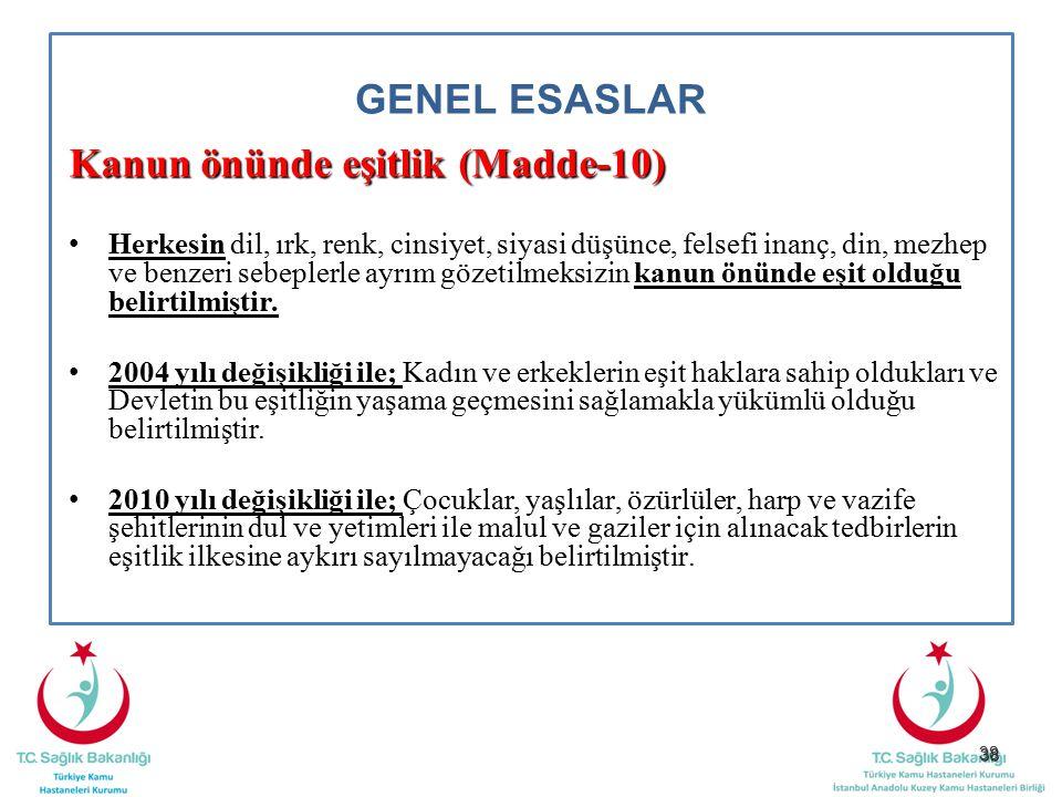 38 GENEL ESASLAR Kanun önünde eşitlik (Madde-10) Herkesin dil, ırk, renk, cinsiyet, siyasi düşünce, felsefi inanç, din, mezhep ve benzeri sebeplerle a