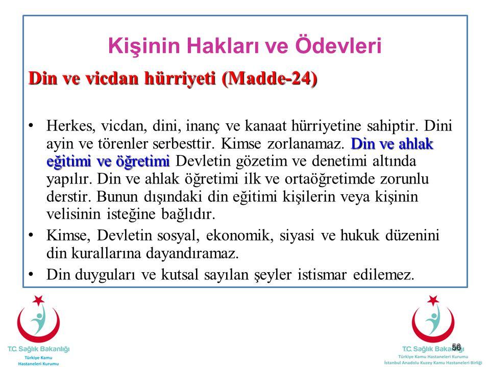 56 Kişinin Hakları ve Ödevleri Din ve vicdan hürriyeti (Madde-24) Din ve ahlak eğitimi ve öğretimi Herkes, vicdan, dini, inanç ve kanaat hürriyetine s
