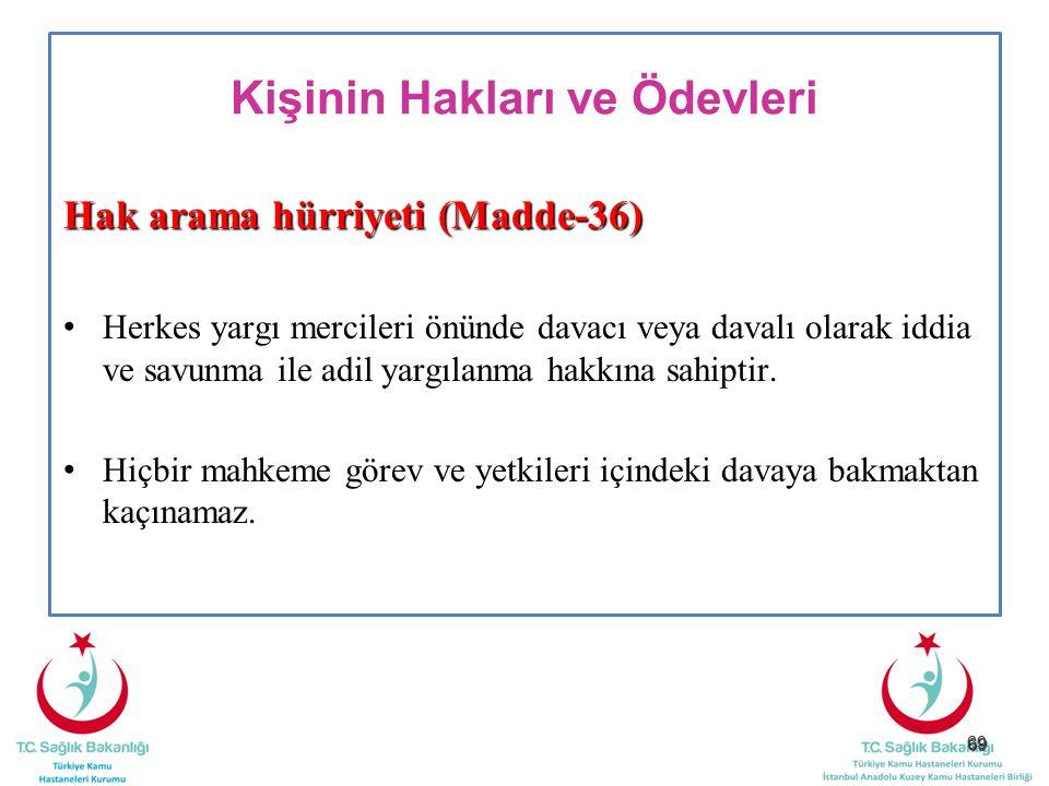 69 Kişinin Hakları ve Ödevleri Hak arama hürriyeti (Madde-36) Herkes yargı mercileri önünde davacı veya davalı olarak iddia ve savunma ile adil yargıl