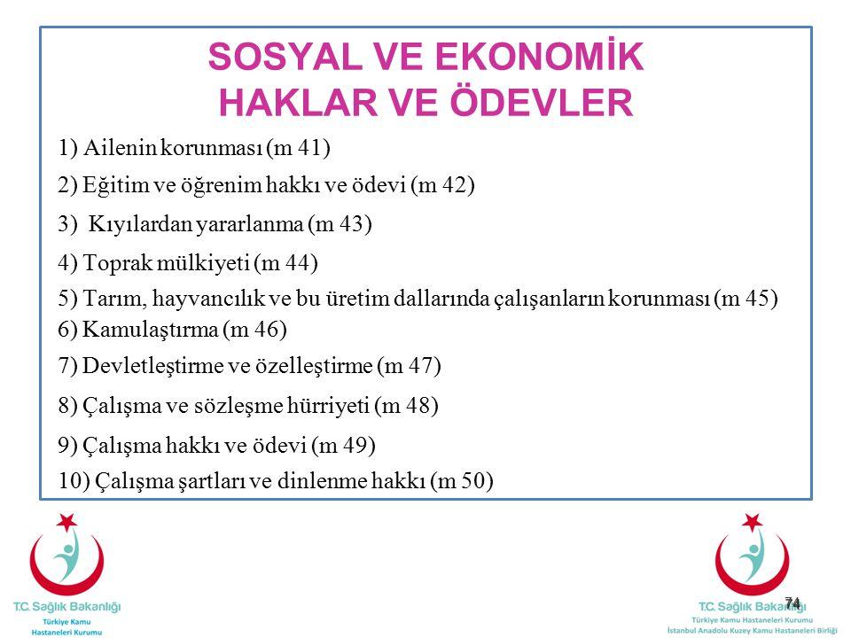 74 SOSYAL VE EKONOMİK HAKLAR VE ÖDEVLER 1) Ailenin korunması (m 41) 2) Eğitim ve öğrenim hakkı ve ödevi (m 42) 3) Kıyılardan yararlanma (m 43) 4) Topr