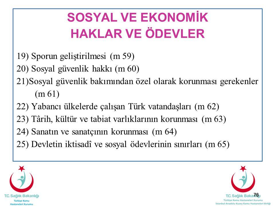 76 SOSYAL VE EKONOMİK HAKLAR VE ÖDEVLER 19) Sporun geliştirilmesi (m 59) 20) Sosyal güvenlik hakkı (m 60) 21)Sosyal güvenlik bakımından özel olarak ko