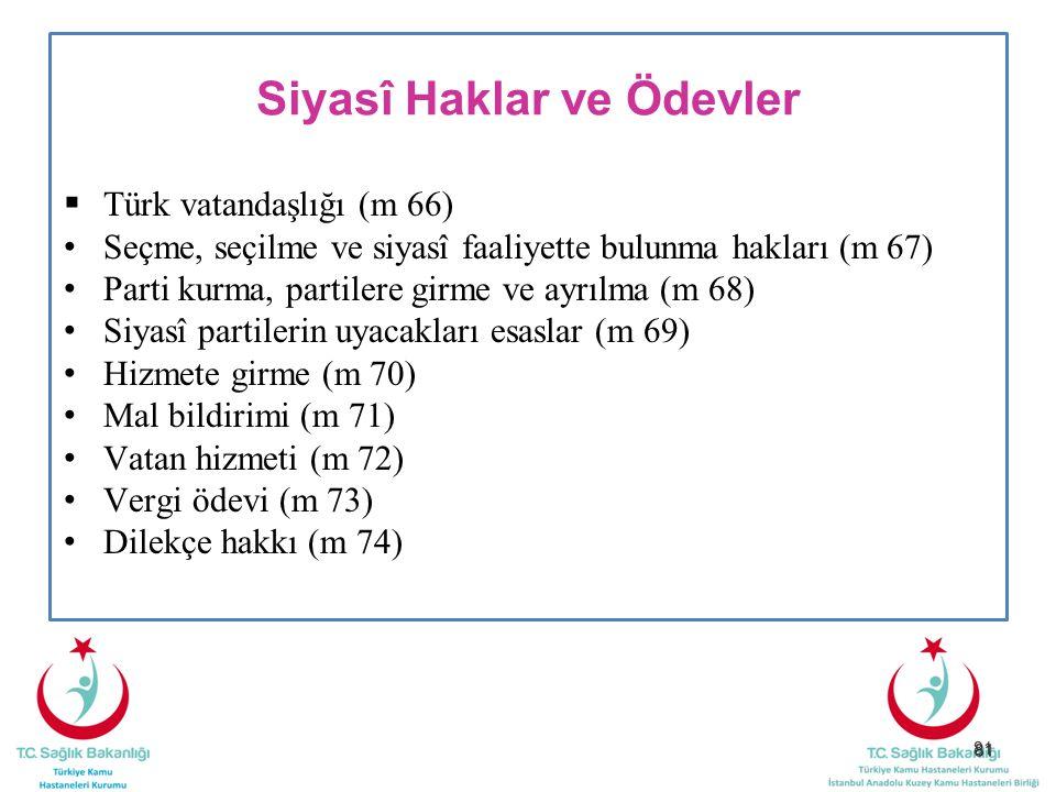 81 Siyasî Haklar ve Ödevler  Türk vatandaşlığı (m 66) Seçme, seçilme ve siyasî faaliyette bulunma hakları (m 67) Parti kurma, partilere girme ve ayrı