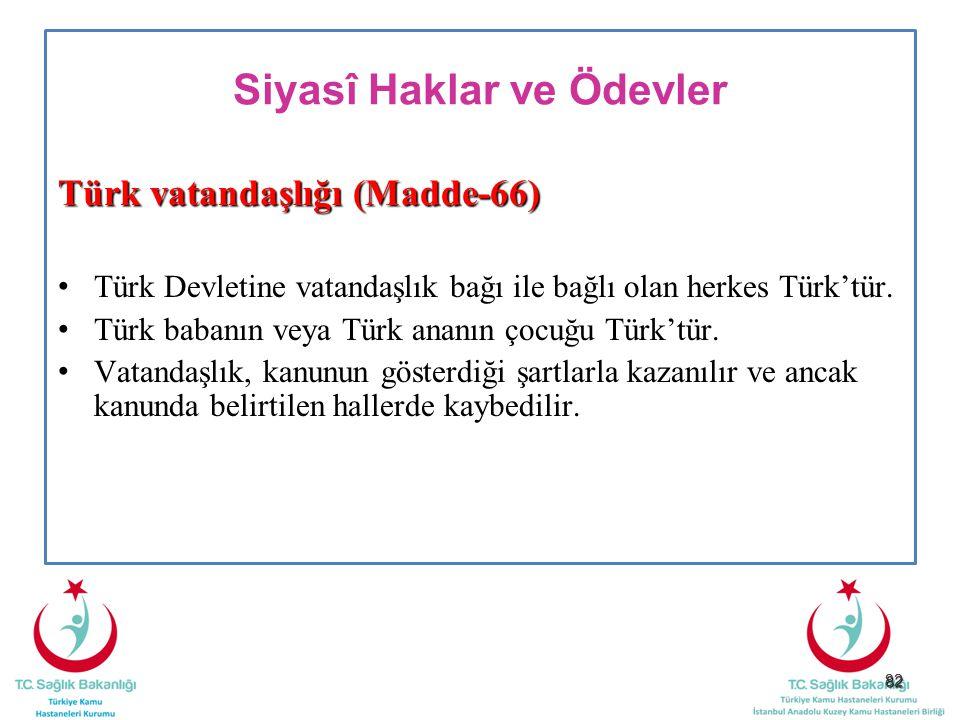 82 Siyasî Haklar ve Ödevler Türk vatandaşlığı (Madde-66) Türk Devletine vatandaşlık bağı ile bağlı olan herkes Türk'tür. Türk babanın veya Türk ananın