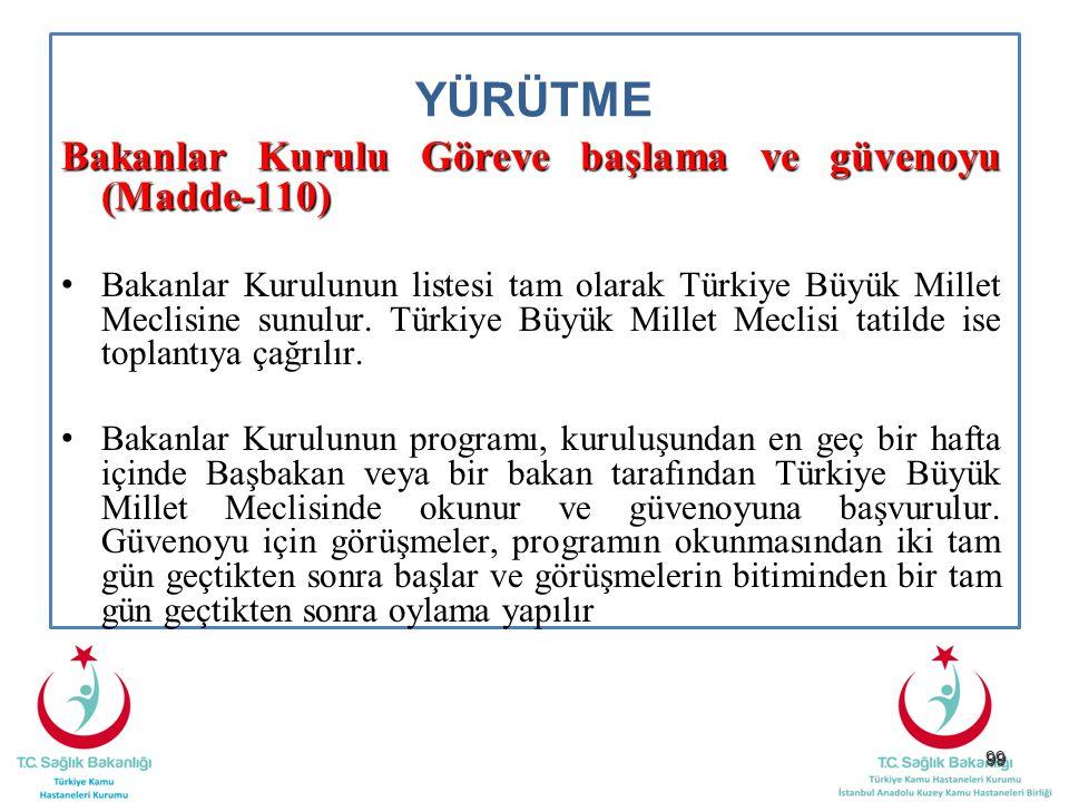 99 YÜRÜTME Bakanlar Kurulu Göreve başlama ve güvenoyu (Madde-110) Bakanlar Kurulunun listesi tam olarak Türkiye Büyük Millet Meclisine sunulur. Türkiy