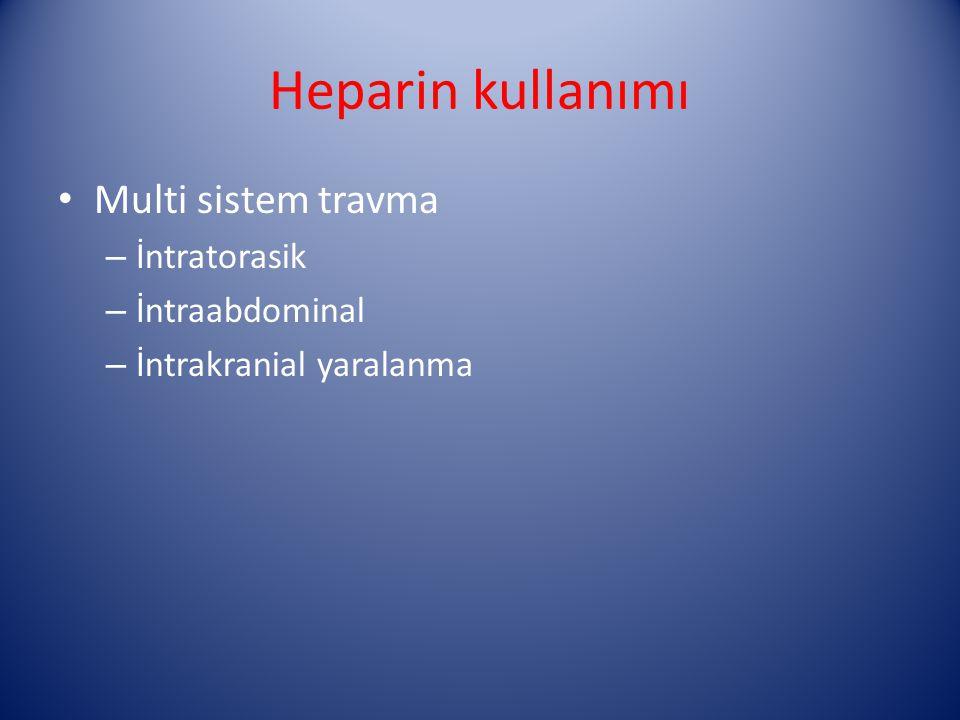 Heparin kullanımı Multi sistem travma – İntratorasik – İntraabdominal – İntrakranial yaralanma