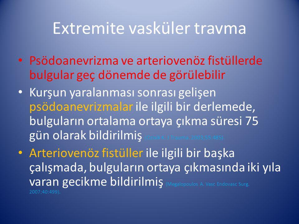 Extremite vasküler travma Psödoanevrizma ve arteriovenöz fistüllerde bulgular geç dönemde de görülebilir Kurşun yaralanması sonrası gelişen psödoanevr