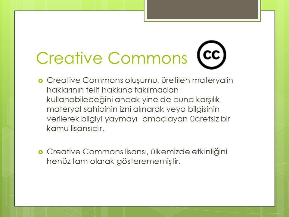 Creative Commons  Creative Commons oluşumu, üretilen materyalin haklarının telif hakkına takılmadan kullanabileceğini ancak yine de buna karşılık materyal sahibinin izni alınarak veya bilgisinin verilerek bilgiyi yaymayı amaçlayan ücretsiz bir kamu lisansıdır.