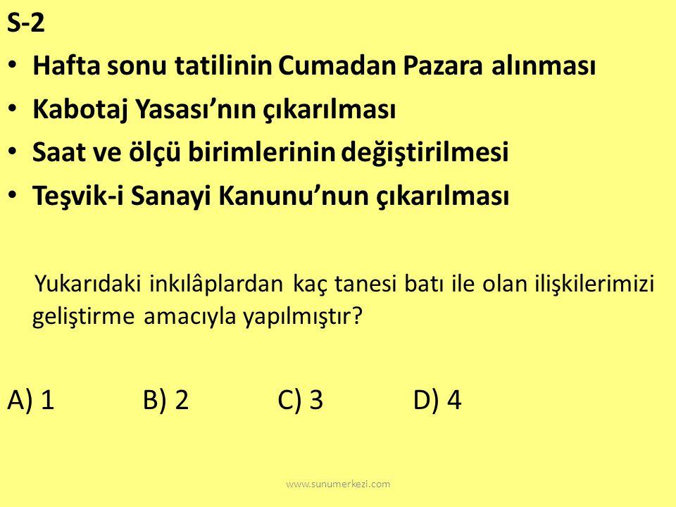 www.sunumerkezi.com S-1 1. Ziraat Bankasının açılması 2. Aşar vergisinin kaldırılması 3. Kabotaj Kanunu'nun yayınlanması Cumhuriyet döneminde görülen