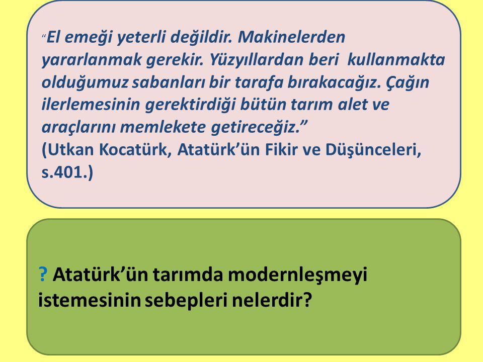 KAZANIM : Atatürk Orman Çiftliği örneğinden yola çıkarak Atatürk'ün modern tarımın gelişimine ve çevre bilincine verdiği önemi fark eder.