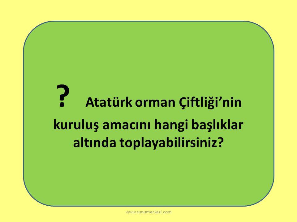 """www.sunumerkezi.com Mustafa Kemal paşa, 7 haziran 1925 tarihinde Atatürk Orman Çiftliği açılış töreninde """" Ben buraya tarım uzmanlarıyla geldim. Baktı"""
