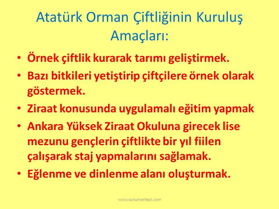 www.sunumerkezi.com Atatürk Orman Çiftliğinin Kuruluş Amaçları: Örnek çiftlik kurarak tarımı geliştirmek.