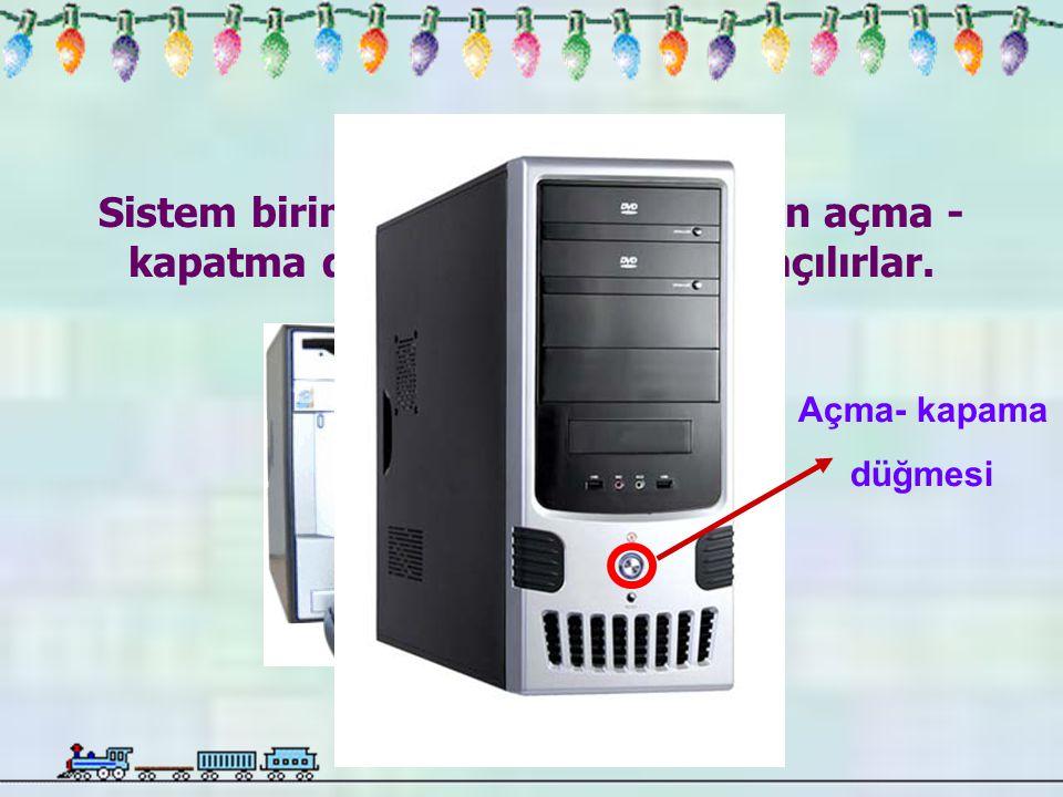 Bilgisayarı açarken; Elektrik bağlantı kabloları ve donanımların haberleşme kablolarının takılı olduğundan emin olduktan sonra kasanın açma-kapama düğmesine bir kez basılır.