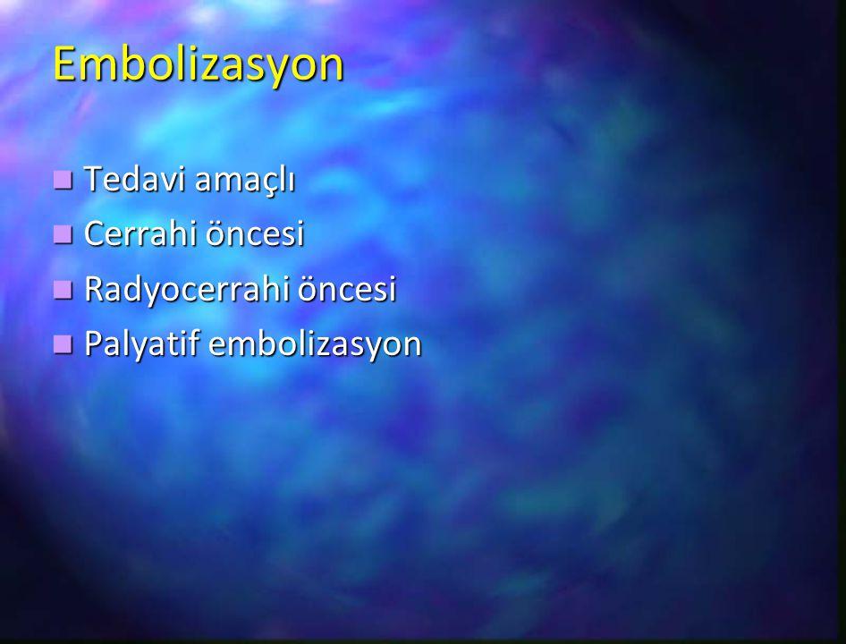 Embolizasyon Tedavi amaçlı Tedavi amaçlı Cerrahi öncesi Cerrahi öncesi Radyocerrahi öncesi Radyocerrahi öncesi Palyatif embolizasyon Palyatif emboliza