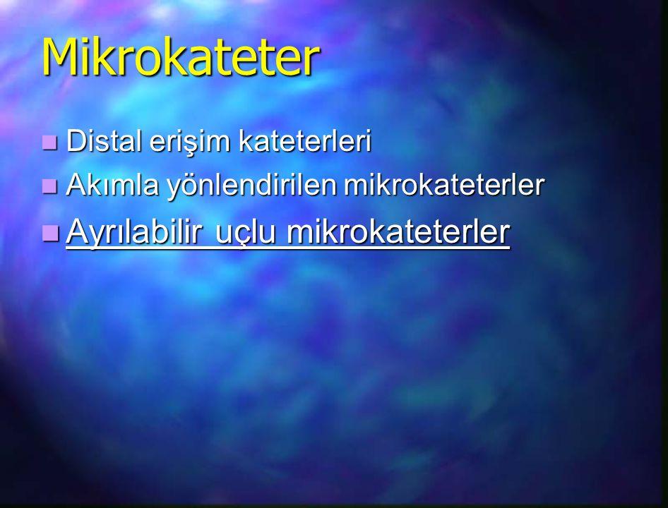 Mikrokateter Distal erişim kateterleri Distal erişim kateterleri Akımla yönlendirilen mikrokateterler Akımla yönlendirilen mikrokateterler Ayrılabilir