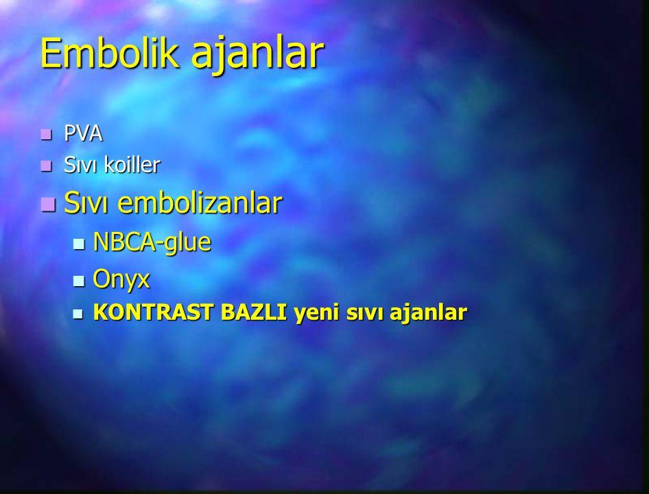 Embolik ajanlar PVA PVA Sıvı koiller Sıvı koiller Sıvı embolizanlar Sıvı embolizanlar NBCA-glue NBCA-glue Onyx Onyx KONTRAST BAZLI yeni sıvı ajanlar K