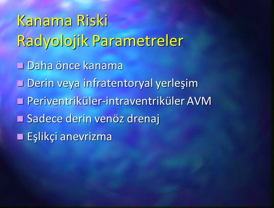 Kanama Riski Radyolojik Parametreler Daha önce kanama Daha önce kanama Derin veya infratentoryal yerleşim Derin veya infratentoryal yerleşim Periventr