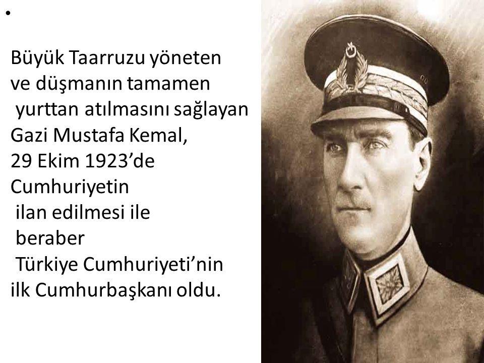 Büyük Taarruzu yöneten ve düşmanın tamamen yurttan atılmasını sağlayan Gazi Mustafa Kemal, 29 Ekim 1923'de Cumhuriyetin ilan edilmesi ile beraber Türkiye Cumhuriyeti'nin ilk Cumhurbaşkanı oldu.