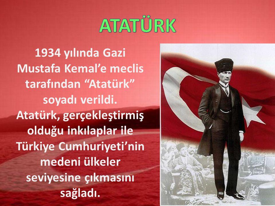 1934 yılında Gazi Mustafa Kemal'e meclis tarafından Atatürk soyadı verildi.