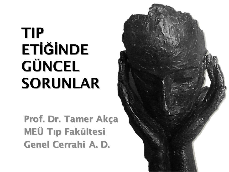 TIP ET İĞİ NDE GÜNCEL SORUNLAR Prof. Dr. Tamer Akça MEÜ Tıp Fakültesi Genel Cerrahi A. D.