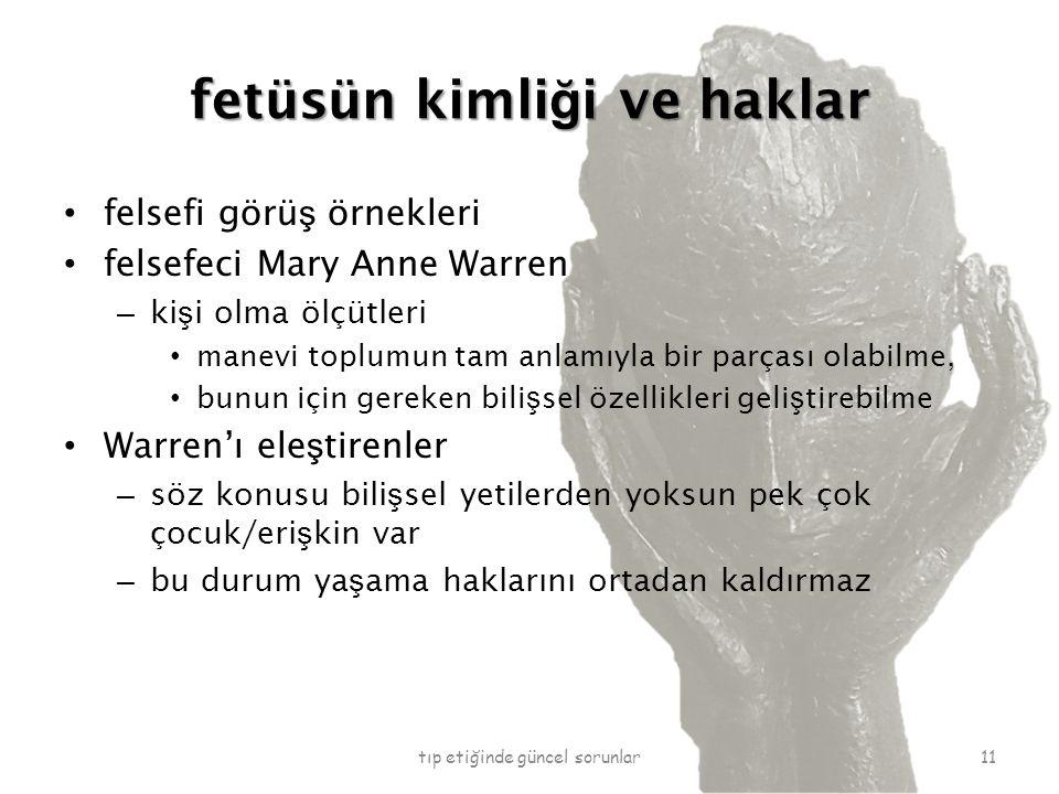 fetüsün kimli ğ i ve haklar felsefi görü ş örnekleri felsefeci Mary Anne Warren – ki ş i olma ölçütleri manevi toplumun tam anlamıyla bir parçası olab