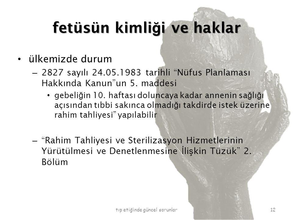 fetüsün kimli ğ i ve haklar ülkemizde durum – 2827 sayılı 24.05.1983 tarihli Nüfus Planlaması Hakkında Kanun un 5.