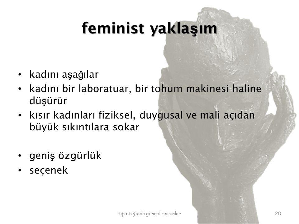 feminist yakla ş ım kadını a ş a ğ ılar kadını bir laboratuar, bir tohum makinesi haline dü ş ürür kısır kadınları fiziksel, duygusal ve mali açıdan b