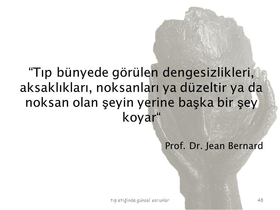 """""""Tıp bünyede görülen dengesizlikleri, aksaklıkları, noksanları ya düzeltir ya da noksan olan ş eyin yerine ba ş ka bir ş ey koyar"""" Prof. Dr. Jean Bern"""