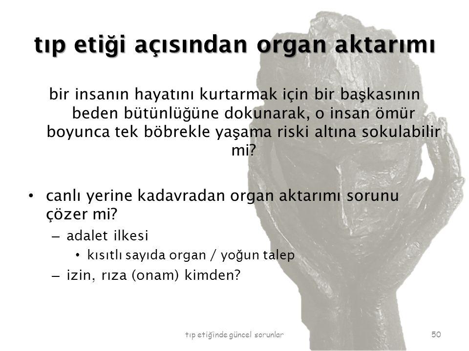 tıp eti ğ i açısından organ aktarımı bir insanın hayatını kurtarmak için bir ba ş kasının beden bütünlü ğ üne dokunarak, o insan ömür boyunca tek böbr