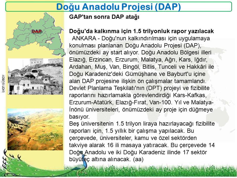 Do ğ u Anadolu Projesi (DAP) GAP tan sonra DAP atağı Doğu da kalkınma için 1.5 trilyonluk rapor yazılacak ANKARA - Doğu nun kalkındırılması için uygulamaya konulması planlanan Doğu Anadolu Projesi (DAP), önümüzdeki ay start alıyor.