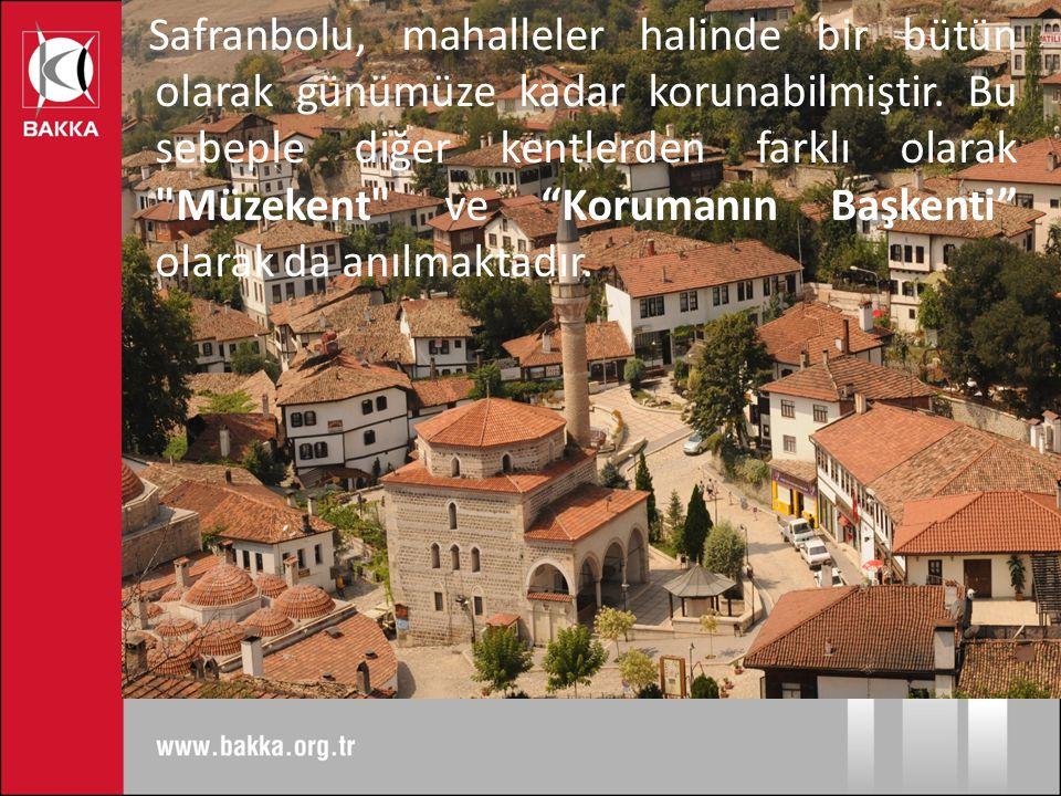 Safranbolu, mahalleler halinde bir bütün olarak günümüze kadar korunabilmiştir.