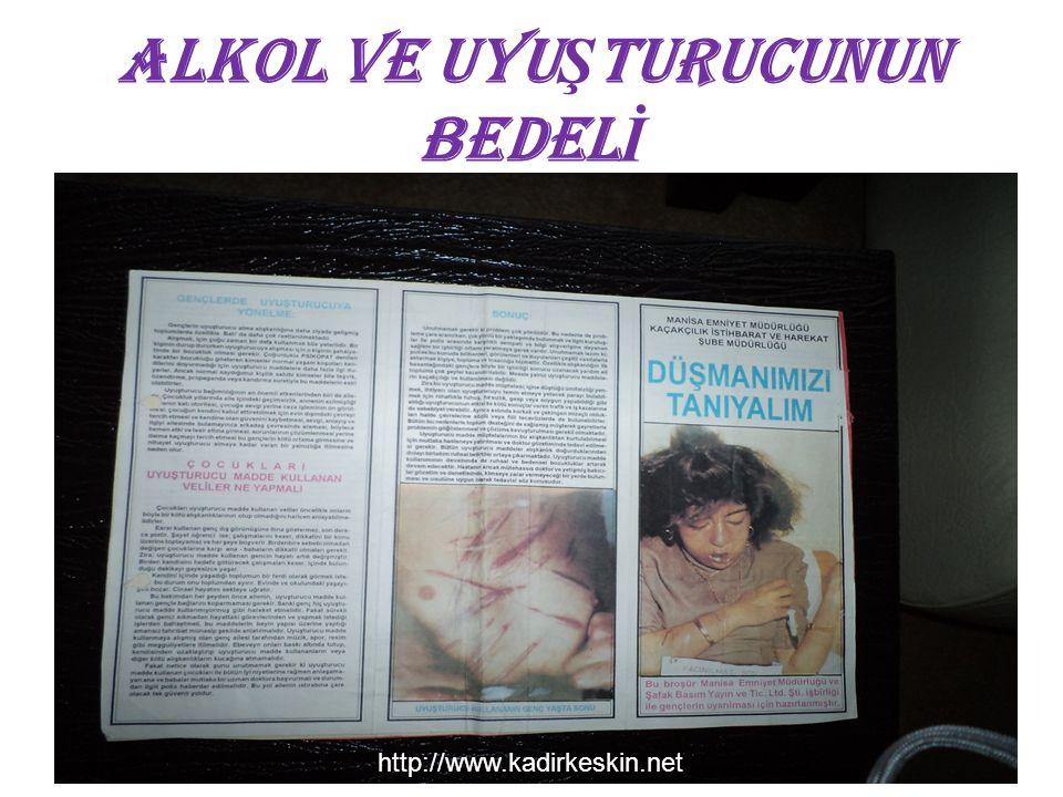 ALKOL VE UYU Ş TURUCUNUN BEDEL İ http://www.kadirkeskin.net