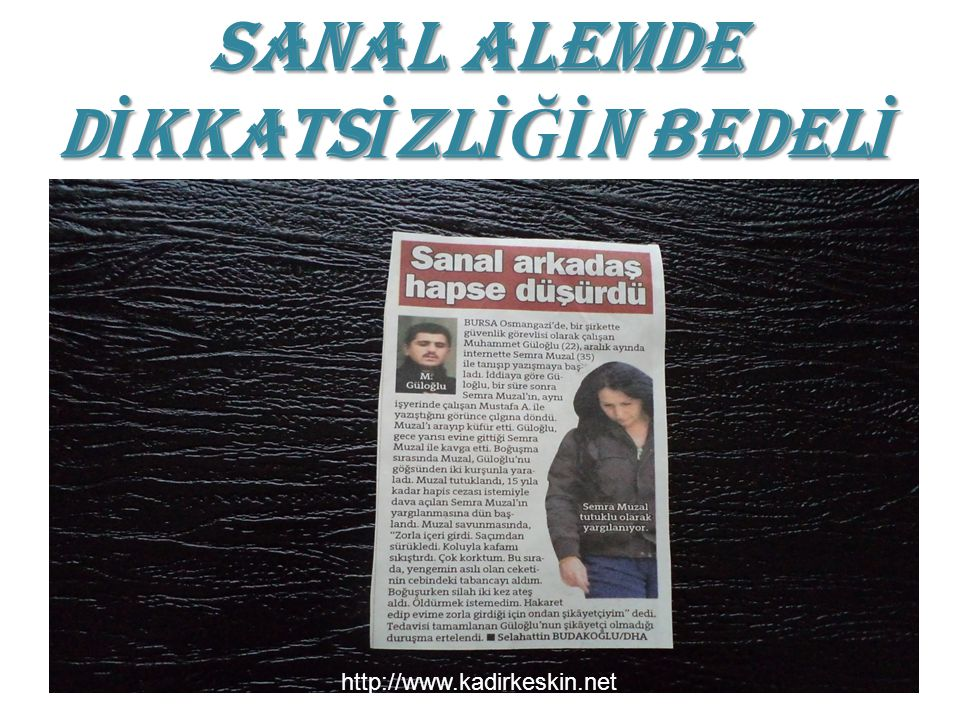 SANAL ALEMDE D İ KKATS İ ZL İĞİ N BEDEL İ http://www.kadirkeskin.net