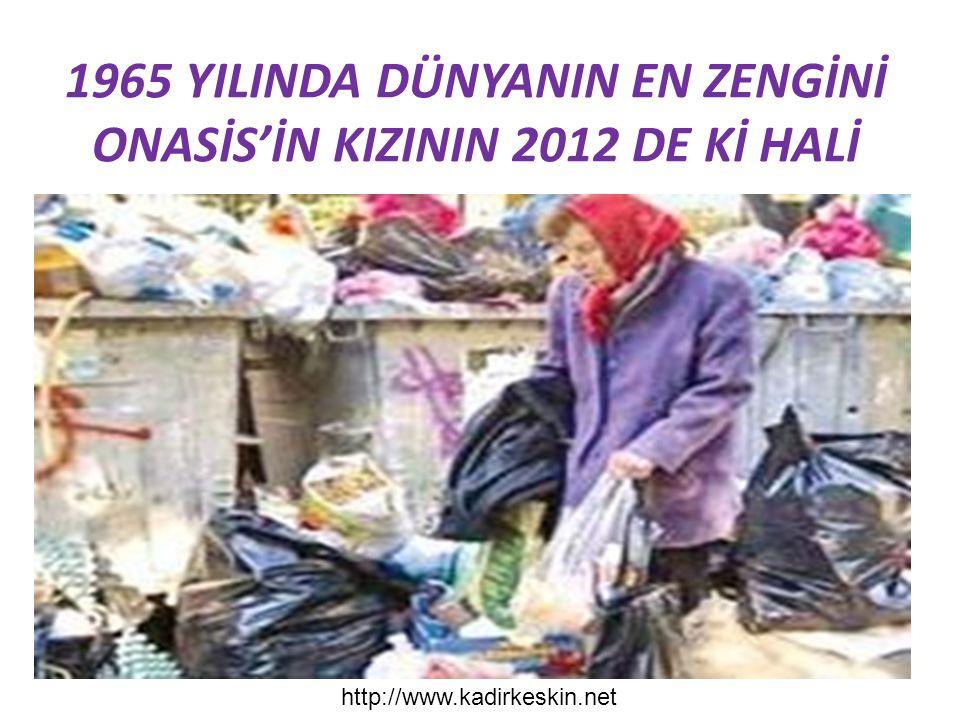 1965 YILINDA DÜNYANIN EN ZENGİNİ ONASİS'İN KIZININ 2012 DE Kİ HALİ http://www.kadirkeskin.net
