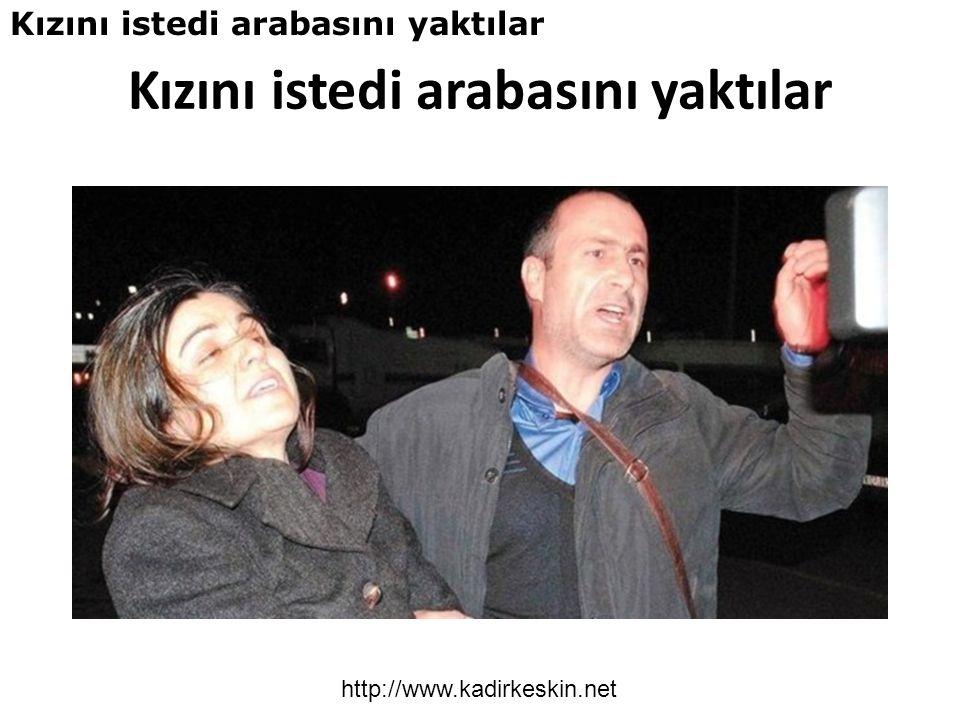Kızını istedi arabasını yaktılar http://www.kadirkeskin.net