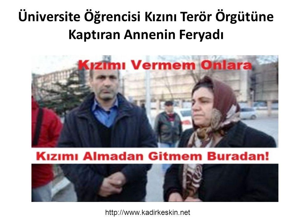 Üniversite Öğrencisi Kızını Terör Örgütüne Kaptıran Annenin Feryadı http://www.kadirkeskin.net