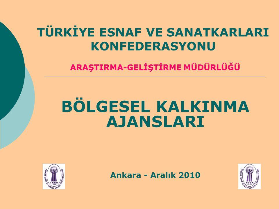 TÜRKİYE ESNAF VE SANATKARLARI KONFEDERASYONU ARAŞTIRMA-GELİŞTİRME MÜDÜRLÜĞÜ BÖLGESEL KALKINMA AJANSLARI Ankara - Aralık 2010