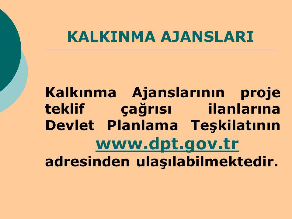 KALKINMA AJANSLARI Kalkınma Ajanslarının proje teklif çağrısı ilanlarına Devlet Planlama Teşkilatının www.dpt.gov.tr adresinden ulaşılabilmektedir.www