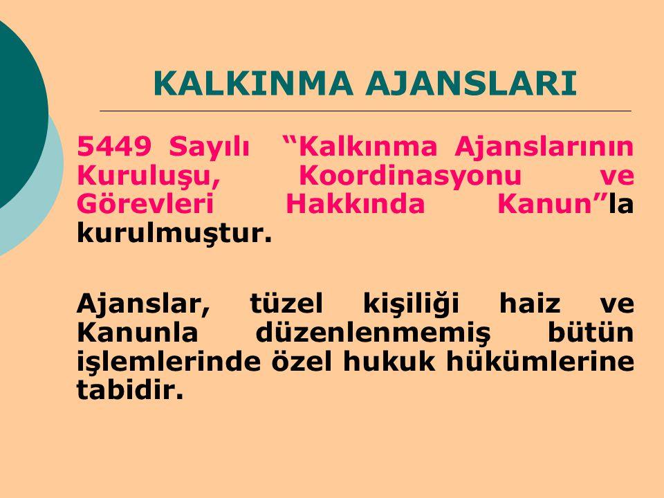"""KALKINMA AJANSLARI 5449 Sayılı """"Kalkınma Ajanslarının Kuruluşu, Koordinasyonu ve Görevleri Hakkında Kanun""""la kurulmuştur. Ajanslar, tüzel kişiliği hai"""