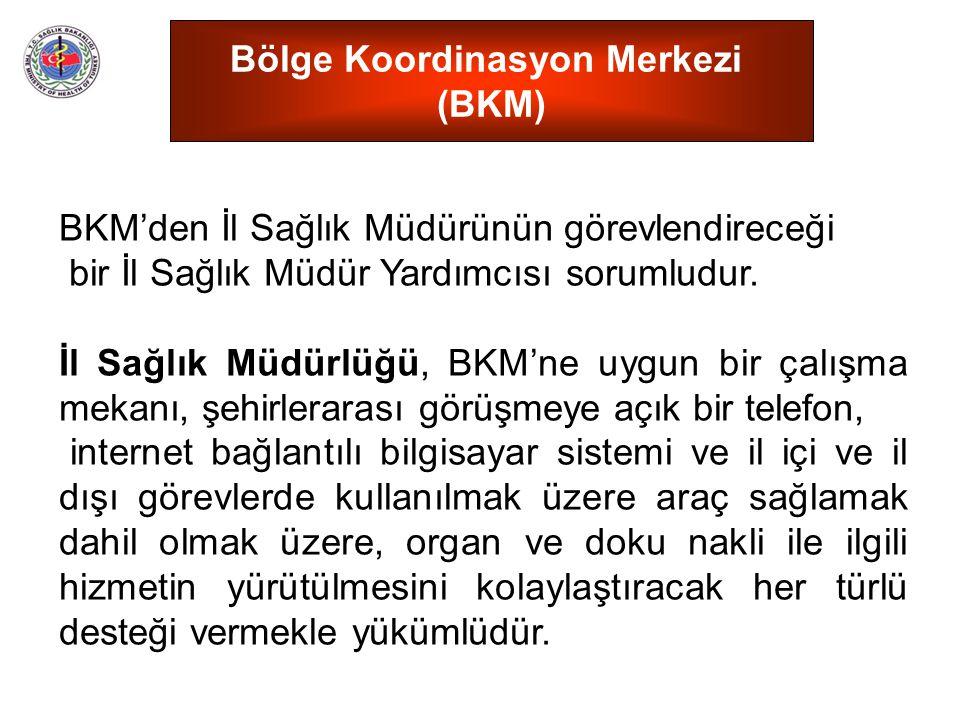 Bölge Koordinasyon Merkezi (BKM) BKM'den İl Sağlık Müdürünün görevlendireceği bir İl Sağlık Müdür Yardımcısı sorumludur. İl Sağlık Müdürlüğü, BKM'ne u