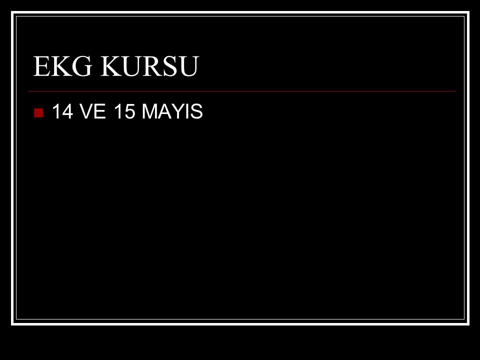 EKG KURSU 14 VE 15 MAYIS