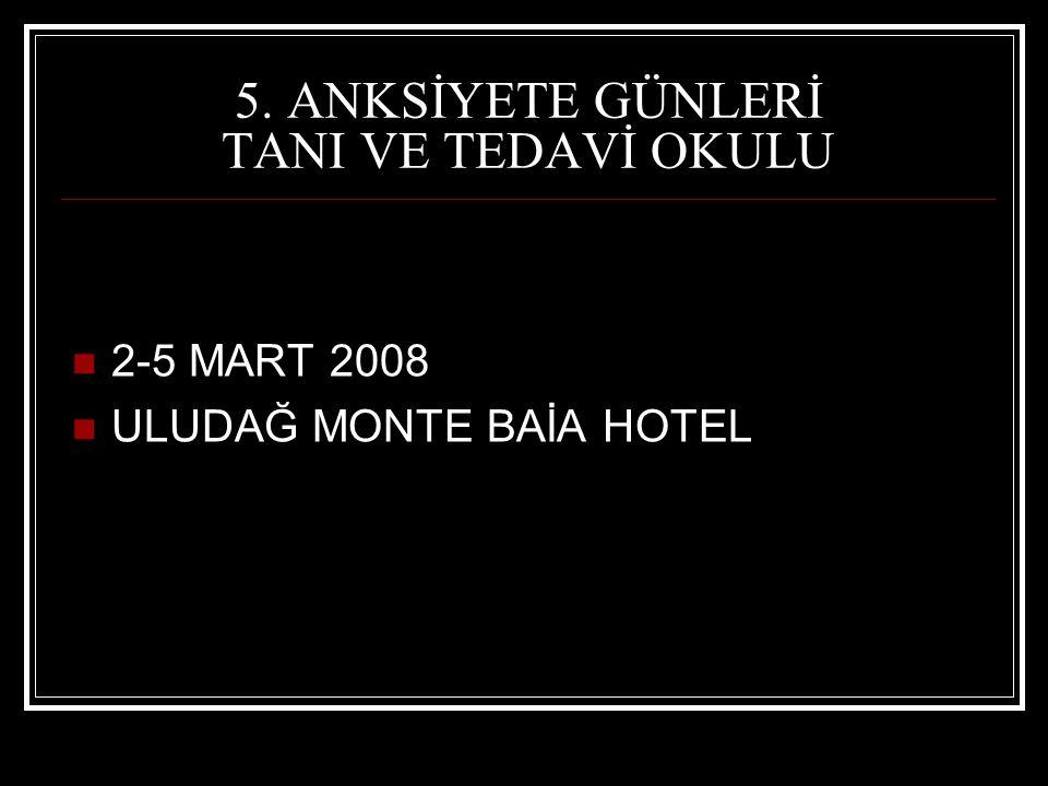 5. ANKSİYETE GÜNLERİ TANI VE TEDAVİ OKULU 2-5 MART 2008 ULUDAĞ MONTE BAİA HOTEL