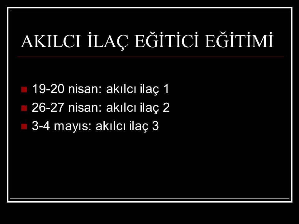 AKILCI İLAÇ EĞİTİCİ EĞİTİMİ 19-20 nisan: akılcı ilaç 1 26-27 nisan: akılcı ilaç 2 3-4 mayıs: akılcı ilaç 3