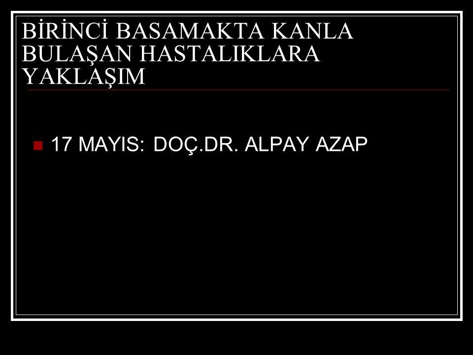 BİRİNCİ BASAMAKTA KANLA BULAŞAN HASTALIKLARA YAKLAŞIM 17 MAYIS: DOÇ.DR. ALPAY AZAP