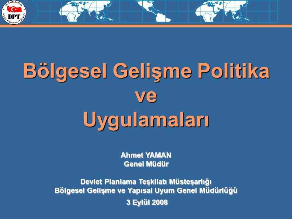 1 Bölgesel Gelişme Politika veUygulamaları 3 Eylül 2008 Ahmet YAMAN Genel Müdür Devlet Planlama Teşkilatı Müsteşarlığı Bölgesel Gelişme ve Yapısal Uyu
