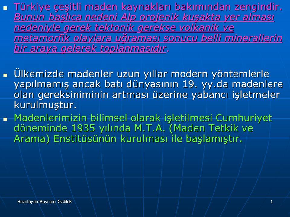 Hazırlayan:Bayram Özdilek1 Türkiye çeşitli maden kaynakları bakımından zengindir. Bunun başlıca nedeni Alp orojenik kuşakta yer alması nedeniyle gerek