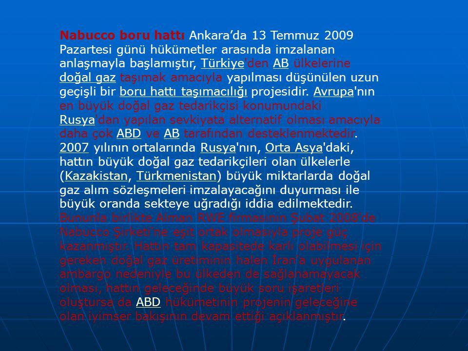 Nabucco boru hattı Ankara'da 13 Temmuz 2009 Pazartesi günü hükümetler arasında imzalanan anlaşmayla başlamıştır, Türkiye'den AB ülkelerine doğal gaz t