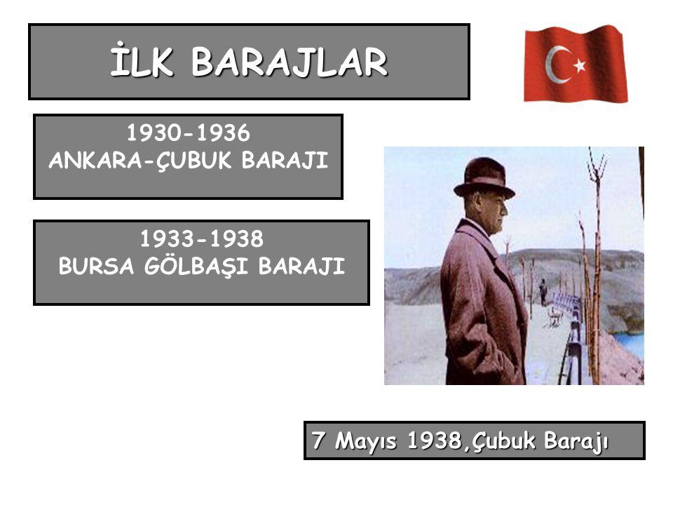 İLK BARAJLAR 7 Mayıs 1938,Çubuk Barajı 1930-1936 ANKARA-ÇUBUK BARAJI 1933-1938 BURSA GÖLBAŞI BARAJI