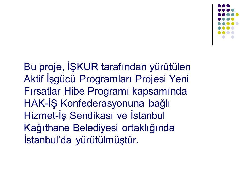 Bu proje, İŞKUR tarafından yürütülen Aktif İşgücü Programları Projesi Yeni Fırsatlar Hibe Programı kapsamında HAK-İŞ Konfederasyonuna bağlı Hizmet-İş Sendikası ve İstanbul Kağıthane Belediyesi ortaklığında İstanbul'da yürütülmüştür.
