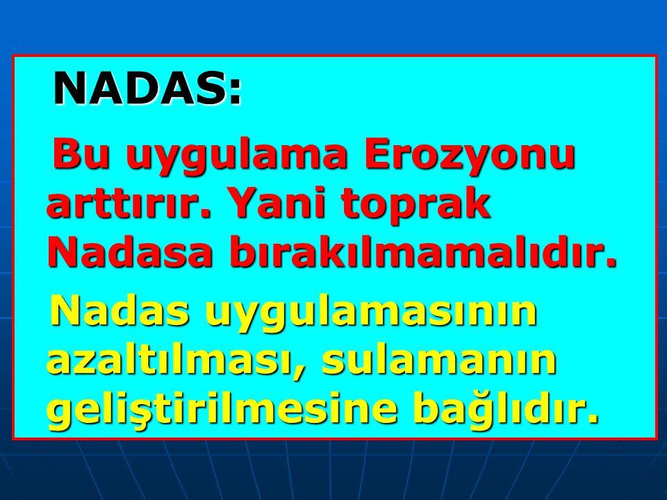 NADAS: NADAS: Bu uygulama Erozyonu arttırır.Yani toprak Nadasa bırakılmamalıdır.